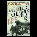The Hunter Killers: The Extraordinary Story of the First Wild Weasels, the Band of Maverick Aviators Who Flew the Most Dangerous Missions of the Vietnam War by Dan Hampton (CD-Audio, 2015)