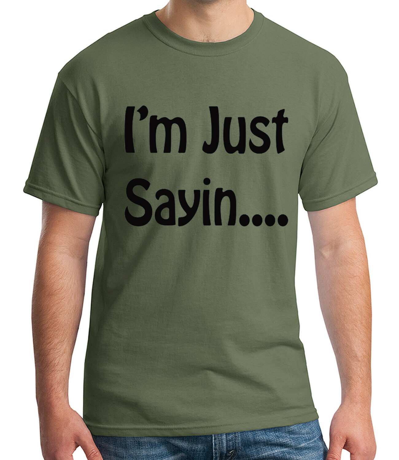 I/'m just Sayin Adult/'s T-shirt Funny Phrase I am just saying Tee for Men 1505C