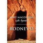 Mary Magdelene 13th Apostle by Rodney O. 9781448982431