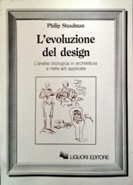 PHILIP STEADMAN L'EVOLUZIONE DEL DESIGN L'ANALISI BIOLOGICA... LIGUORI