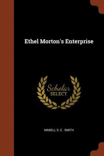 Ethel Morton's Enterprise by Mabell S. C. Smith.