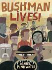 Bushman Lives! by Daniel Pinkwater (Hardback)