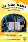 Jewish Holidays Foundations of Christianity Keys to Prophecy 9781425929909