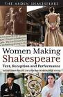 Women Making Shakespeare: Text, Reception and Performance by Bloomsbury Publishing PLC (Paperback, 2013)