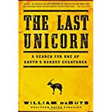 The Last Unicorn: A Search for One of Earth's Rarest Creatures, New, deBuys, Wil