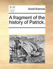 A Fragment of the History of Patrick. by Multiple Contributors (Paperback / softback, 2010)