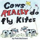Cows Really Do Fly Kites 9781468576276 Paperback