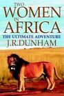 Two Women in Africa The Ultimate Adventure by J R Dunham 9780595662807