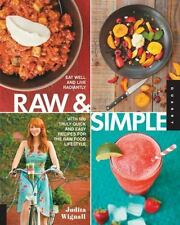 Raw and Simple : Eat Well and Live Radiantly with 100 Truly Quick and Easy Recipes for the Raw Food Lifestyle by Judita Wignall (2013, Paperback)