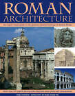 Roman Architecture: An Authoritative Illustrated Account of the Building of Rome and the Cities of Her Empire by Nigel Rodgers (Paperback, 2006)