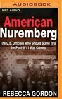 American Nuremberg: The U.S. Officials Who Should Stand Trial for Post-9/11 War Crimes by Lecturer Philosophy Department and Leo T McCarthy Center for Public Service and the Common Good Rebecca Gordon (CD-Audio, 2016)