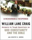 A Reasonable Response: Answers to Tough Questions on God, Christianity, and the Bible by Joseph E Gorra, Visiting Fellow William Lane Craig (Paperback / softback, 2013)