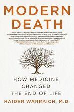 Modern Death : How Medicine Changed the End of Life by Haider Warraich (2017, Ha