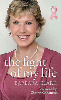 1 of 1 - Clark, Barbara, The Fight of My Life: The Inspiring Story of a Mother's Fight Ag