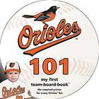 Baltimore Orioles 101: My First Team-Board-Book by Brad M Epstein (Board book, 2015)