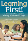 Learning First!: A School Leader's Guide to Closing Achievement Gaps by SAGE Publications Inc (Paperback, 2009)