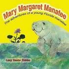 Mary Margaret Manatee by Lucy Tobias (Paperback / softback, 2013)