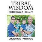 Tribal Wisdom Building a Legacy 9781478724551 by George Hodge Paperback