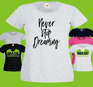 Never Stop Dreaming Ladies PRINTED T-SHIRT Text Dream