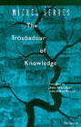 The Troubadour of Knowledge by Michel Serres (Paperback, 1997)