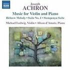 Joseph Achron - : Music for Violin and Piano (2014)