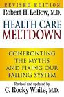 Health Care Meltdown: Confronting the Myths and Fixing Our Failing System by Robert H M D LeBow, C Rocky M D White (Paperback / softback, 2007)