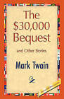 The $30,000 Bequest and Other Stories by Mark Twain (Hardback, 2008)