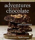 Adventures with Chocolate: 80 Sensational Recipes by Paul A Young (Paperback, 2012)