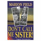 Don't Call Me Sister by Marion Field (Paperback, 1998)