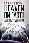 Heaven on Earth and How It Will Come: A Study of the Revelation by Katharine C Bushnell (Paperback / softback, 2009)