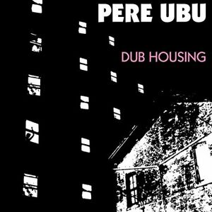 Pere-Ubu-Dub-Housing-CD