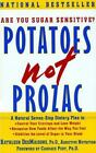 Potatoes Not Prozac : A Natural Seven-Step Plan To - Control Your Cravings and Lose Weight Recognize How Foods Affect the Way You Feel Stabilize the Level of Sugar in Your Blood by Kathleen DesMaisons and Kathleen Des Maisons (1999, Paperback)