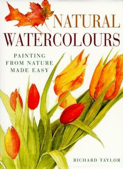 Natural Watercolours: Painting from Nature Made Easy By Richard .9780715306994