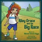 Riley Grace and the Big Race by Michael Shawn Riggs (Paperback / softback, 2014)