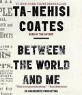 Between the World and Me by Ta-Nehisi Coates (CD-Audio, 2015)