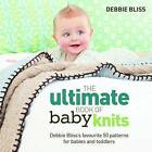 The Ultimate Book of Baby Knits by Debbie Bliss (Paperback, 2011)