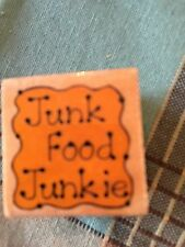 RUBBER STAMPS WOOD MOUNTED WORDS  JUNK FOOD JUNKIES- WILL COMBINE SHIP