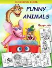 Funny Animals: Grayscale Coloring Book by Alena Lazareva (Paperback / softback, 2016)
