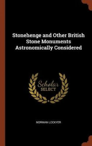 Stonehenge and Other British Stone Monuments Astronomically Considered.