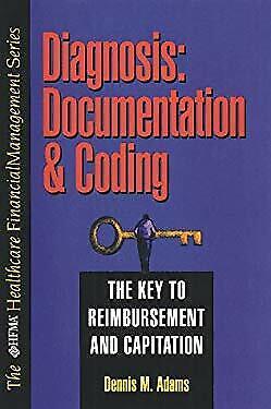Diagnosis Documentation and Coding : The Key to Reimbursement and Capitation