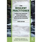 The Resilient Practitioner: Burnout and Compassion Fatigue Prevention and Self-Care Strategies for the Helping Professions by Thomas M. Skovholt, Michelle J. Trotter-Mathison (Paperback, 2016)