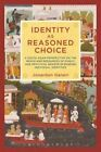 Identity as Reasoned Choice: A South Asian Perspective on the Reach and Resources of Public and Practical Reason in Shaping Individual Identities by Professor Jonardon Ganeri (Paperback, 2013)
