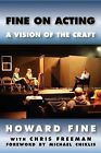 Fine on Acting: A Vision of the Craft by Howard Fine (Paperback / softback, 2009)