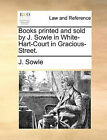 Books Printed and Sold by J. Sowle in White-Hart-Court in Gracious-Street. by J Sowle (Paperback / softback, 2010)
