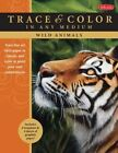 Wild Animals: Trace Line Art onto Paper or Canvas, and Color or Paint Your Own Masterpieces by Jason Morgan, Toni Watts (Paperback, 2015)