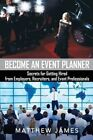 Become an Event Planner: Secrets for Getting Hired from Employers, Recruiters, and Event Professionals by Matthew James (Paperback, 2016)