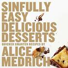 Sinfully Easy Delicious Desserts by Alice Medrich (Paperback, 2012)