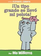 ¡Un tipo grande se llevó mi pelota! (Spanish Edition) (An Elephant and Piggie Bo