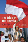 The Idea of Indonesia: A History by R. E. Elson (Paperback, 2009)