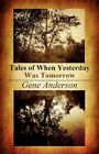 Tales of When Yesterday Was Tomorrow by Gene Anderson 9781456040383